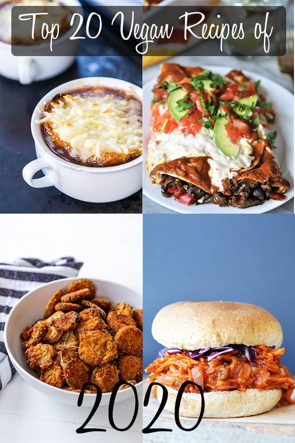 A collage for the top vegan recipes of 2020 with a picture of French onion soup in a white bowl, mushroom and black bean enchiladas, fried pickles in a white bowl, and pulled BBQ carrots on a bun.